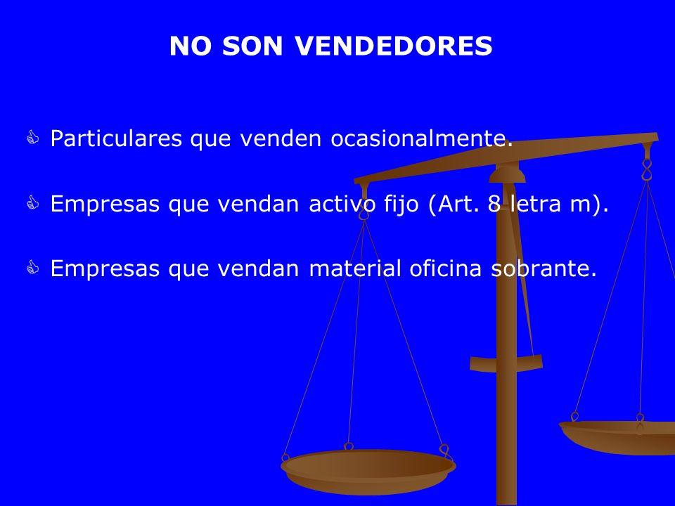 NO SON VENDEDORES Particulares que venden ocasionalmente. Empresas que vendan activo fijo (Art. 8 letra m). Empresas que vendan material oficina sobra