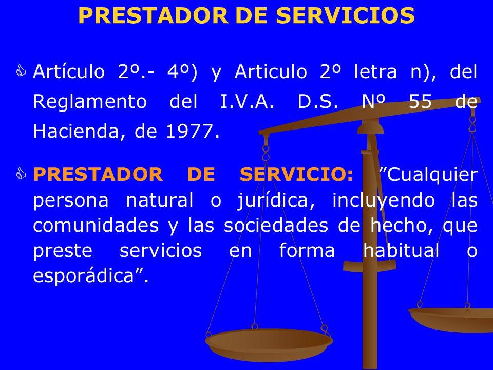 PRESTADOR DE SERVICIOS Artículo 2º.- 4º) y Articulo 2º letra n), del Reglamento del I.V.A. D.S. Nº 55 de Hacienda, de 1977. PRESTADOR DE SERVICIO: Cua