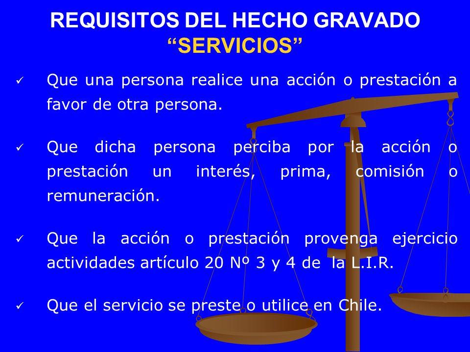 REQUISITOS DEL HECHO GRAVADO SERVICIOS Que una persona realice una acción o prestación a favor de otra persona. Que dicha persona perciba por la acció