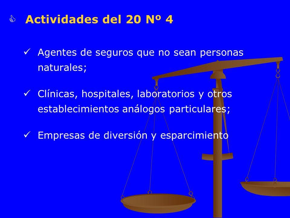 Actividades del 20 Nº 4 Agentes de seguros que no sean personas naturales; Clínicas, hospitales, laboratorios y otros establecimientos análogos partic