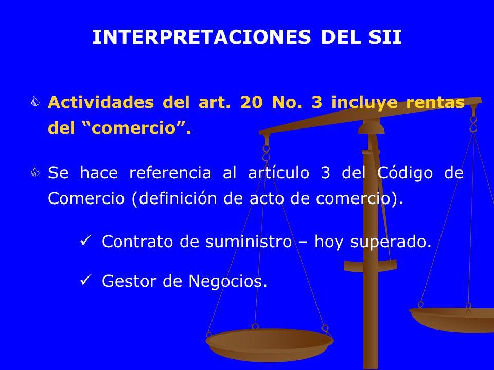 INTERPRETACIONES DEL SII Actividades del art. 20 No. 3 incluye rentas del comercio. Se hace referencia al artículo 3 del Código de Comercio (definició