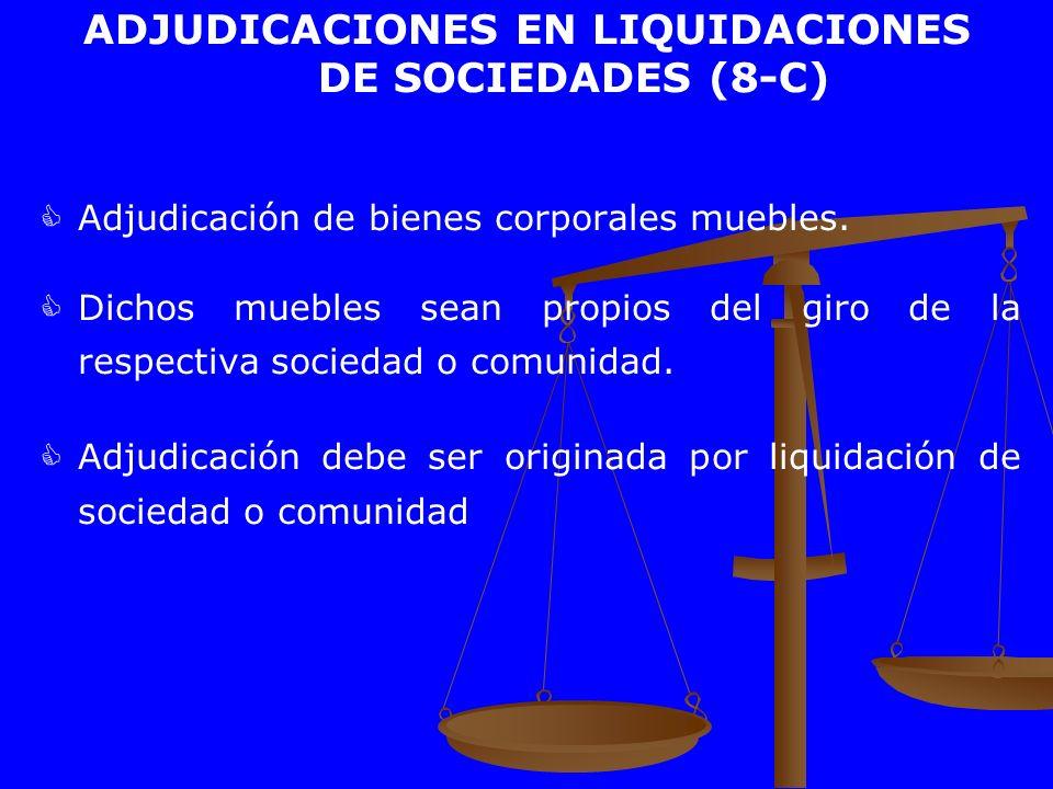 ADJUDICACIONES EN LIQUIDACIONES DE SOCIEDADES (8-C) Adjudicación de bienes corporales muebles. Dichos muebles sean propios del giro de la respectiva s