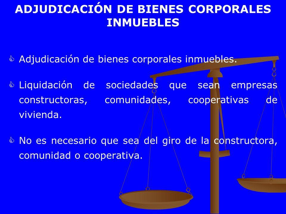 ADJUDICACIÓN DE BIENES CORPORALES INMUEBLES Adjudicación de bienes corporales inmuebles. Liquidación de sociedades que sean empresas constructoras, co
