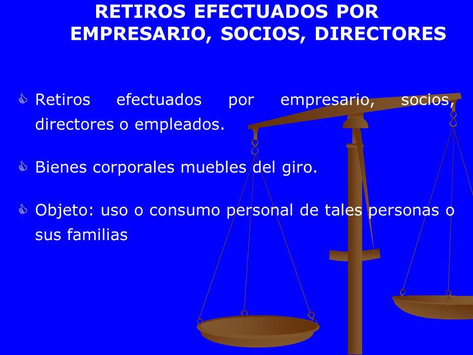 RETIROS EFECTUADOS POR EMPRESARIO, SOCIOS, DIRECTORES Retiros efectuados por empresario, socios, directores o empleados. Bienes corporales muebles del