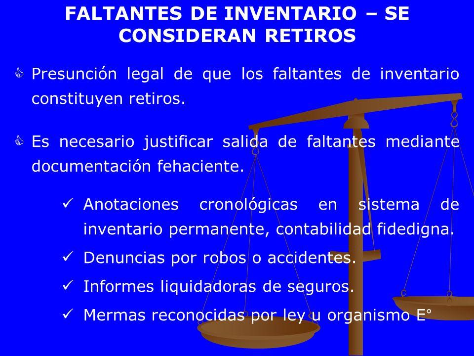 FALTANTES DE INVENTARIO – SE CONSIDERAN RETIROS Presunción legal de que los faltantes de inventario constituyen retiros. Es necesario justificar salid