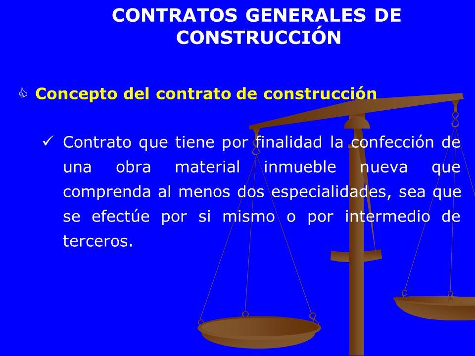 CONTRATOS GENERALES DE CONSTRUCCIÓN Concepto del contrato de construcción Contrato que tiene por finalidad la confección de una obra material inmueble