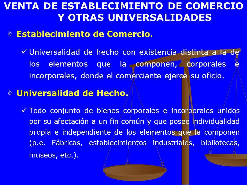 VENTA DE ESTABLECIMIENTO DE COMERCIO Y OTRAS UNIVERSALIDADES Establecimiento de Comercio. Universalidad de hecho con existencia distinta a la de los e