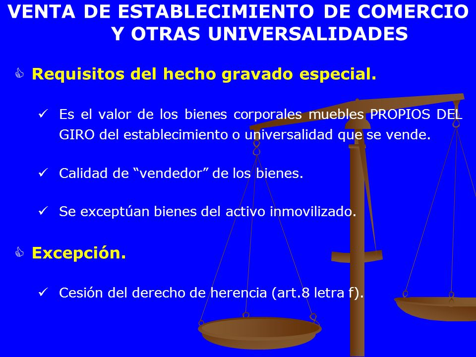 Requisitos del hecho gravado especial. Es el valor de los bienes corporales muebles PROPIOS DEL GIRO del establecimiento o universalidad que se vende.
