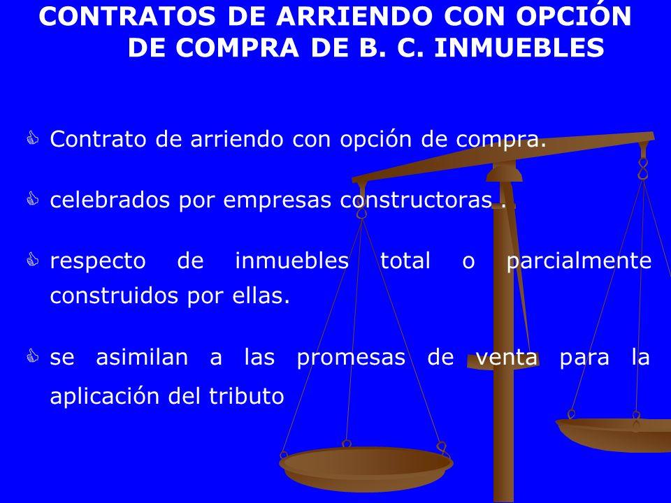 CONTRATOS DE ARRIENDO CON OPCIÓN DE COMPRA DE B. C. INMUEBLES Contrato de arriendo con opción de compra. celebrados por empresas constructoras. respec