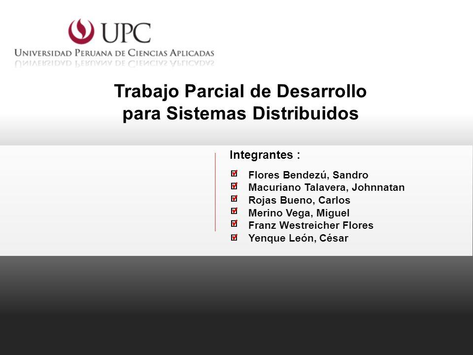Trabajo Parcial de Desarrollo para Sistemas Distribuidos Flores Bendezú, Sandro Macuriano Talavera, Johnnatan Rojas Bueno, Carlos Merino Vega, Miguel