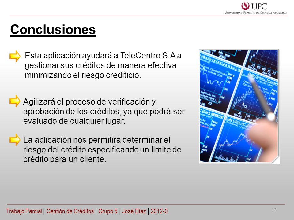 Conclusiones Trabajo Parcial | Gestión de Créditos | Grupo 5 | José Díaz | 2012-0 Esta aplicación ayudará a TeleCentro S.A a gestionar sus créditos de