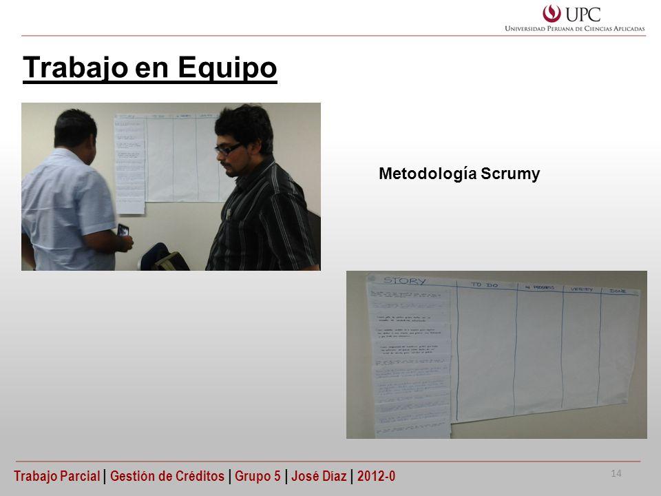 Trabajo en Equipo Zona PAD Trabajo Parcial | Gestión de Créditos | Grupo 5 | José Díaz | 2012-0 Metodología Scrumy 14