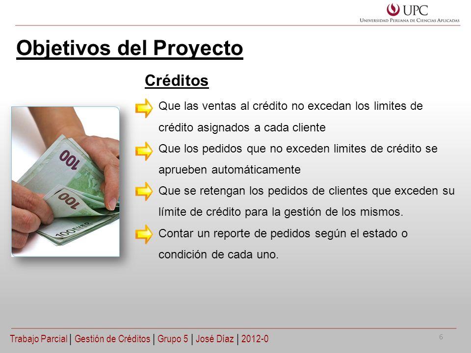 Objetivos del Proyecto Que las ventas al crédito no excedan los limites de crédito asignados a cada cliente Que los pedidos que no exceden limites de