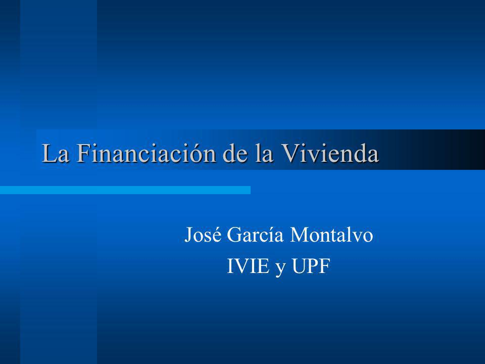 La Financiación de la Vivienda José García Montalvo IVIE y UPF