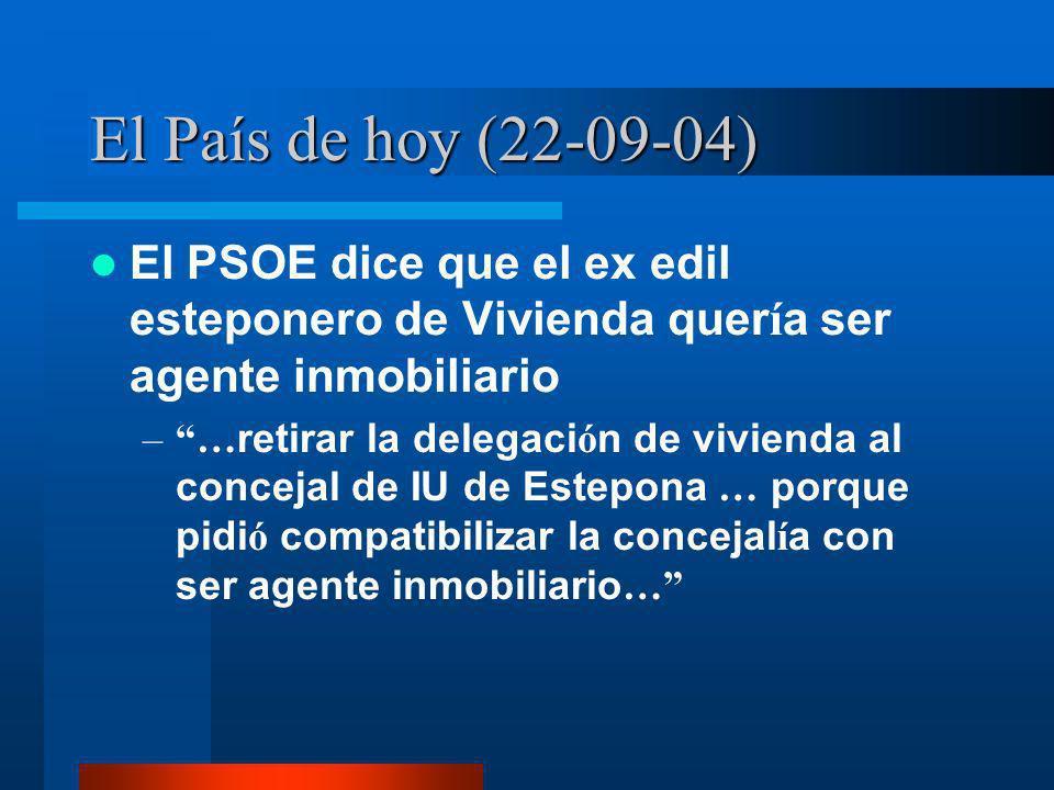 El País de hoy (22-09-04) El PSOE dice que el ex edil esteponero de Vivienda quer í a ser agente inmobiliario –… retirar la delegaci ó n de vivienda al concejal de IU de Estepona … porque pidi ó compatibilizar la concejal í a con ser agente inmobiliario …