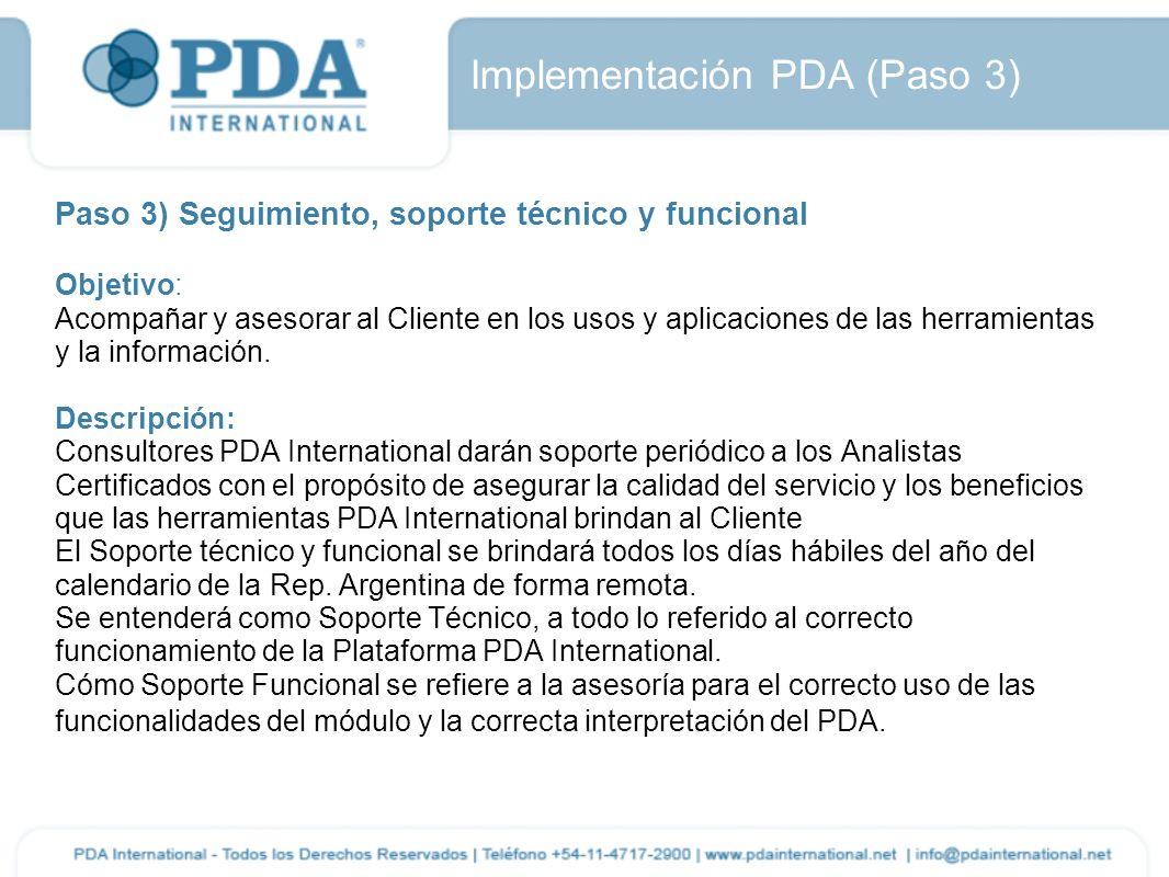 Paso 3) Seguimiento, soporte técnico y funcional Objetivo: Acompañar y asesorar al Cliente en los usos y aplicaciones de las herramientas y la informa