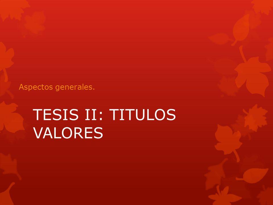 TESIS II: TITULOS VALORES Aspectos generales.