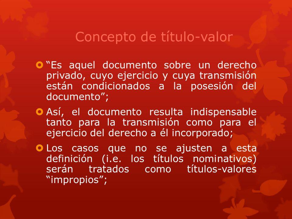 Concepto de título-valor Es aquel documento sobre un derecho privado, cuyo ejercicio y cuya transmisión están condicionados a la posesión del document