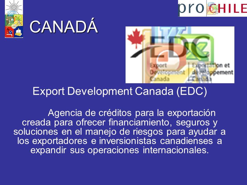 CANADÁ Export Development Canada (EDC) Agencia de créditos para la exportación creada para ofrecer financiamiento, seguros y soluciones en el manejo de riesgos para ayudar a los exportadores e inversionistas canadienses a expandir sus operaciones internacionales.