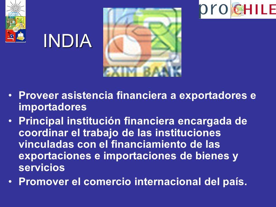INDIA Proveer asistencia financiera a exportadores e importadores Principal institución financiera encargada de coordinar el trabajo de las instituciones vinculadas con el financiamiento de las exportaciones e importaciones de bienes y servicios Promover el comercio internacional del país.