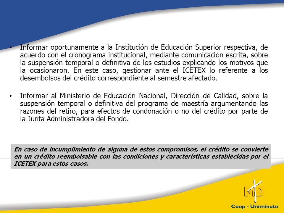 Informar oportunamente a la Institución de Educación Superior respectiva, de acuerdo con el cronograma institucional, mediante comunicación escrita, s