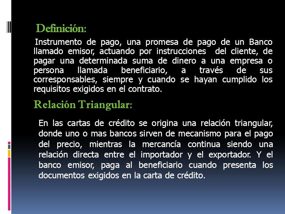 Definición: Instrumento de pago, una promesa de pago de un Banco llamado emisor, actuando por instrucciones del cliente, de pagar una determinada suma