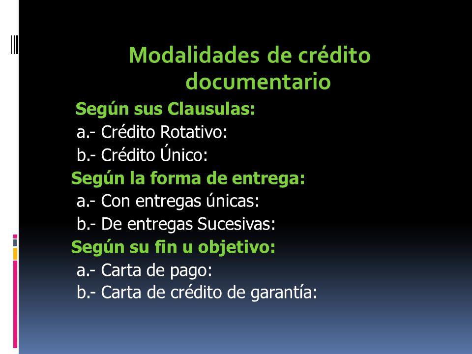 Modalidades de crédito documentario Según sus Clausulas: a.- Crédito Rotativo: b.- Crédito Único: Según la forma de entrega: a.- Con entregas únicas: