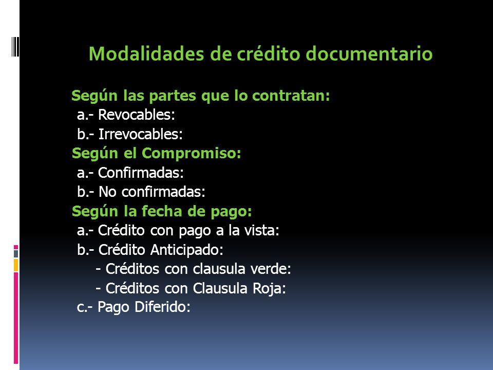 Modalidades de crédito documentario Según las partes que lo contratan: a.- Revocables: b.- Irrevocables: Según el Compromiso: a.- Confirmadas: b.- No