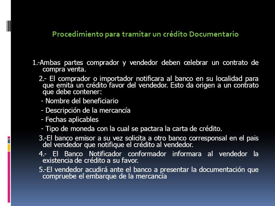 Procedimiento para tramitar un crédito Documentario 1.-Ambas partes comprador y vendedor deben celebrar un contrato de compra venta. 2.- El comprador
