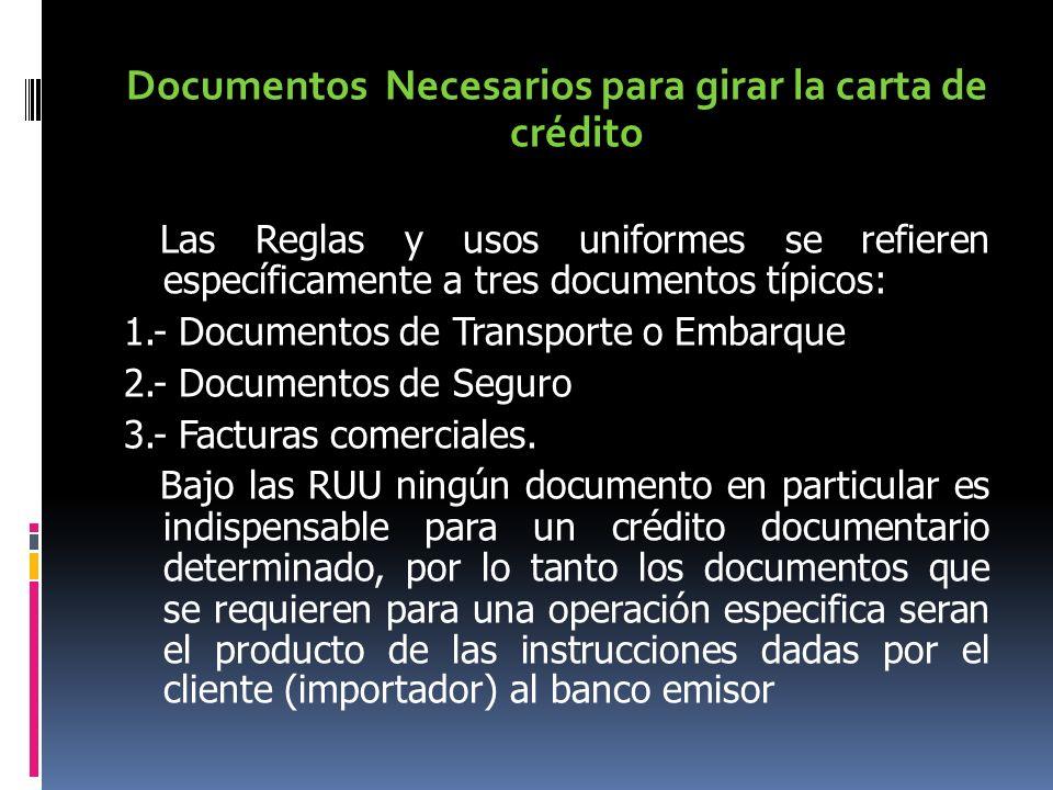 Documentos Necesarios para girar la carta de crédito Las Reglas y usos uniformes se refieren específicamente a tres documentos típicos: 1.- Documentos
