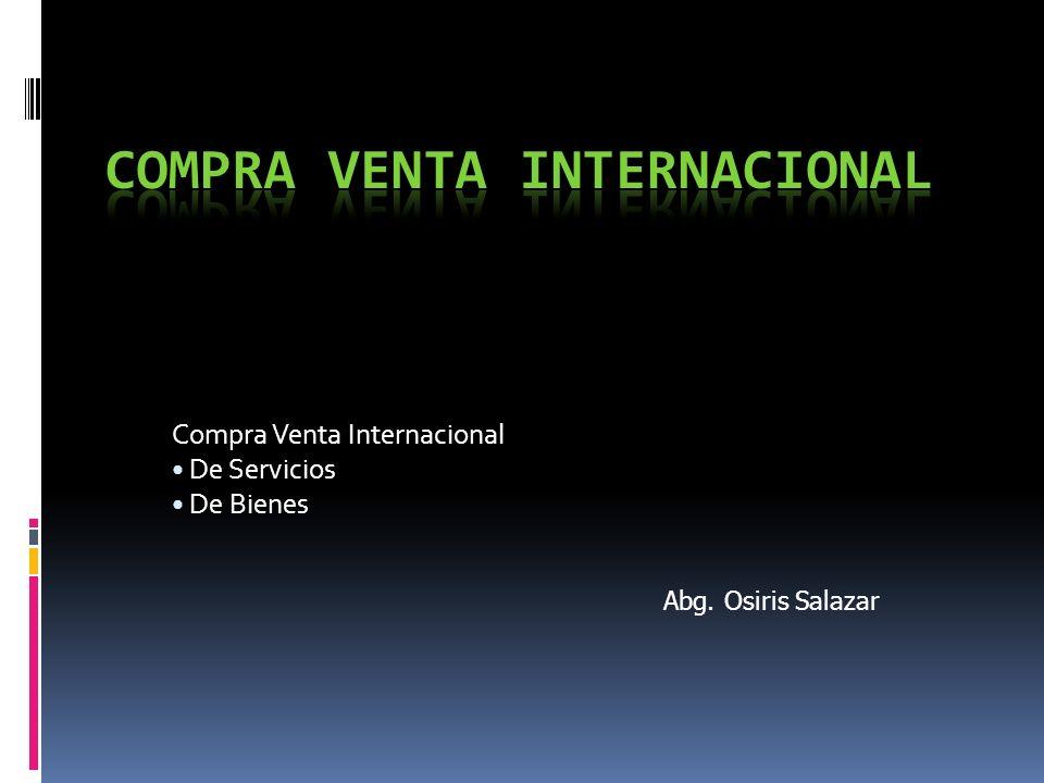 Compra Venta Internacional De Servicios De Bienes Abg. Osiris Salazar