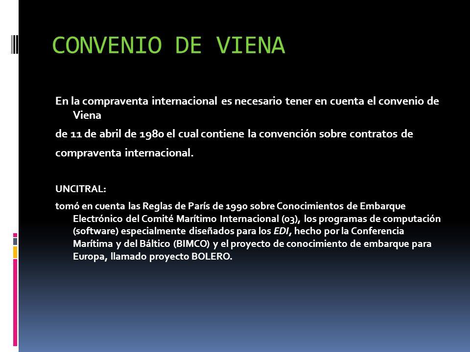 CONVENIO DE VIENA En la compraventa internacional es necesario tener en cuenta el convenio de Viena de 11 de abril de 1980 el cual contiene la convenc