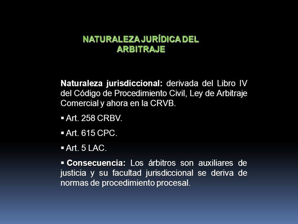 NATURALEZA JURÍDICA DEL ARBITRAJE Naturaleza jurisdiccional: Naturaleza jurisdiccional: derivada del Libro IV del Código de Procedimiento Civil, Ley d
