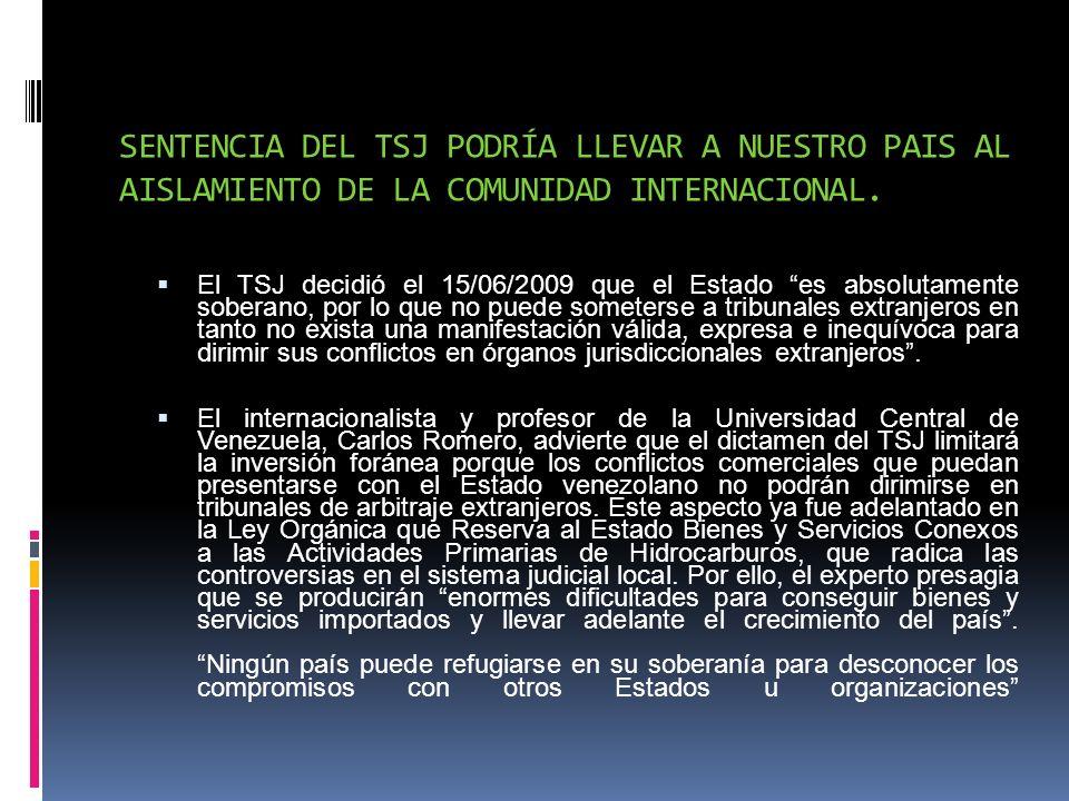 SENTENCIA DEL TSJ PODRÍA LLEVAR A NUESTRO PAIS AL AISLAMIENTO DE LA COMUNIDAD INTERNACIONAL. El TSJ decidió el 15/06/2009 que el Estado es absolutamen