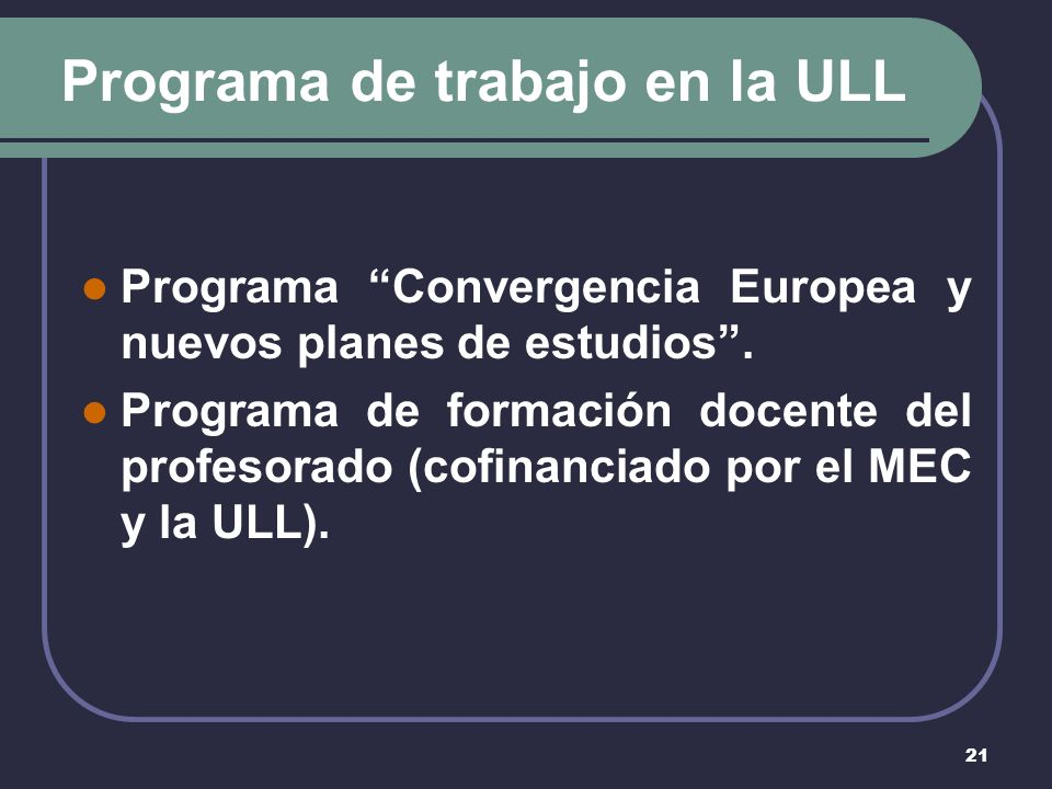 21 Programa de trabajo en la ULL Programa Convergencia Europea y nuevos planes de estudios.