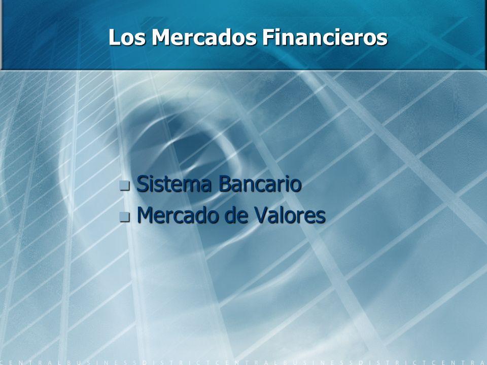 Los Mercados Financieros Sistema Bancario Sistema Bancario Mercado de Valores Mercado de Valores
