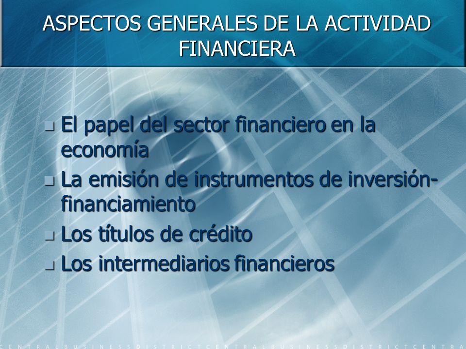 ASPECTOS GENERALES DE LA ACTIVIDAD FINANCIERA El papel del sector financiero en la economía El papel del sector financiero en la economía La emisión d