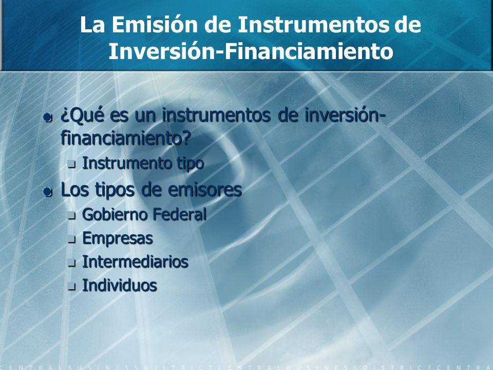 La Emisión de Instrumentos de Inversión-Financiamiento ¿Qué es un instrumentos de inversión- financiamiento? Instrumento tipo Instrumento tipo Los tip