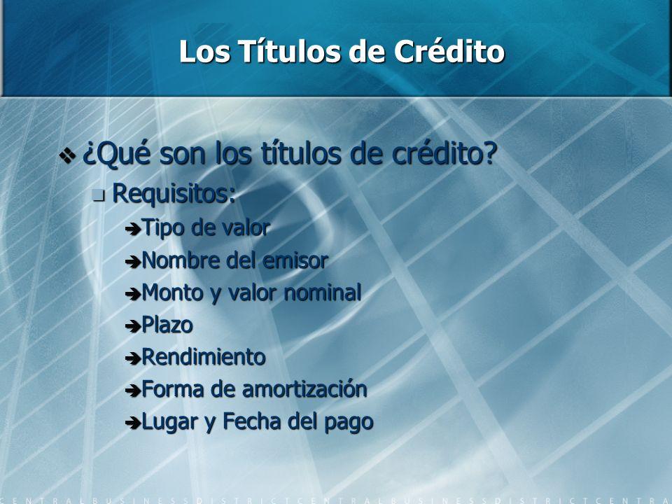 Los Títulos de Crédito ¿Qué son los títulos de crédito? ¿Qué son los títulos de crédito? Requisitos: Requisitos: Tipo de valor Tipo de valor Nombre de