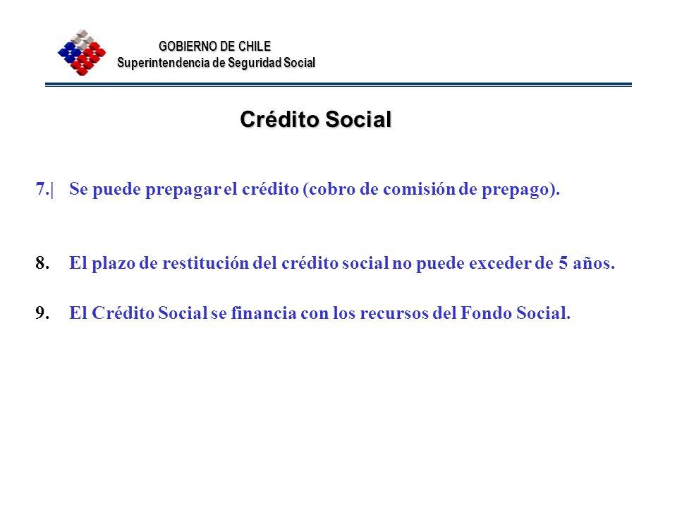 GOBIERNO DE CHILE Superintendencia de Seguridad Social Crédito Social 7.|Se puede prepagar el crédito (cobro de comisión de prepago). 8.El plazo de re