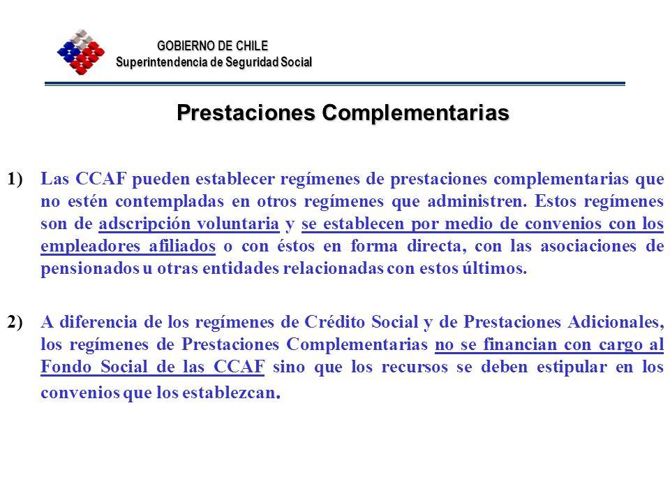 GOBIERNO DE CHILE Superintendencia de Seguridad Social Prestaciones Complementarias 1)Las CCAF pueden establecer regímenes de prestaciones complementa