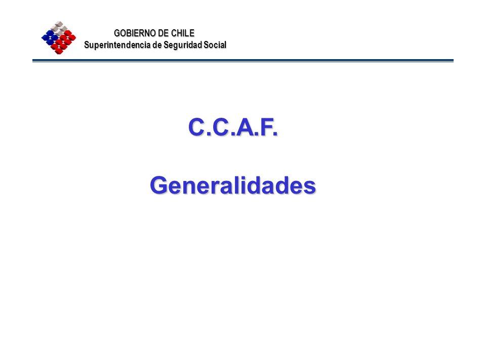 GOBIERNO DE CHILE Superintendencia de Seguridad Social C.C.A.F.Generalidades