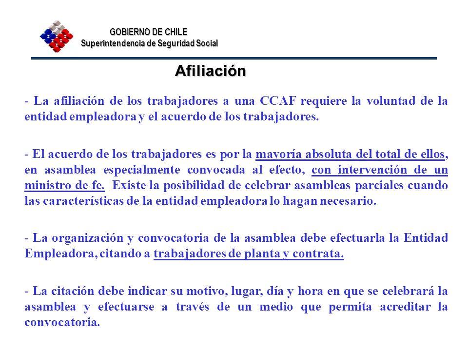 GOBIERNO DE CHILE Superintendencia de Seguridad Social Afiliación - La afiliación de los trabajadores a una CCAF requiere la voluntad de la entidad em