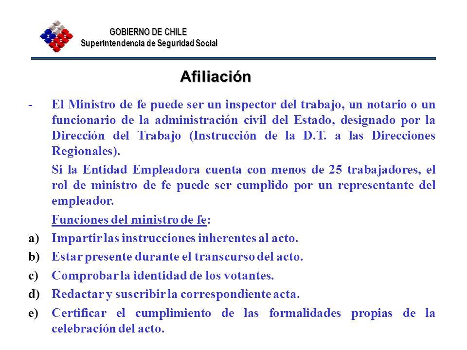 GOBIERNO DE CHILE Superintendencia de Seguridad Social Afiliación -El Ministro de fe puede ser un inspector del trabajo, un notario o un funcionario d