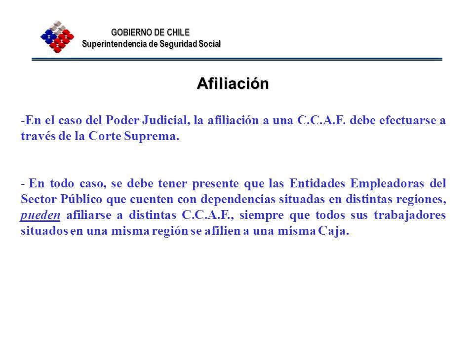 GOBIERNO DE CHILE Superintendencia de Seguridad Social Afiliación -En el caso del Poder Judicial, la afiliación a una C.C.A.F. debe efectuarse a travé