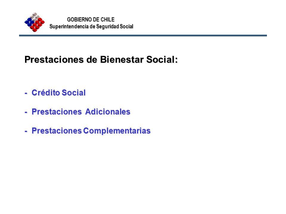 GOBIERNO DE CHILE Superintendencia de Seguridad Social Prestaciones de Bienestar Social: - Crédito Social - Prestaciones Adicionales - Prestaciones Co