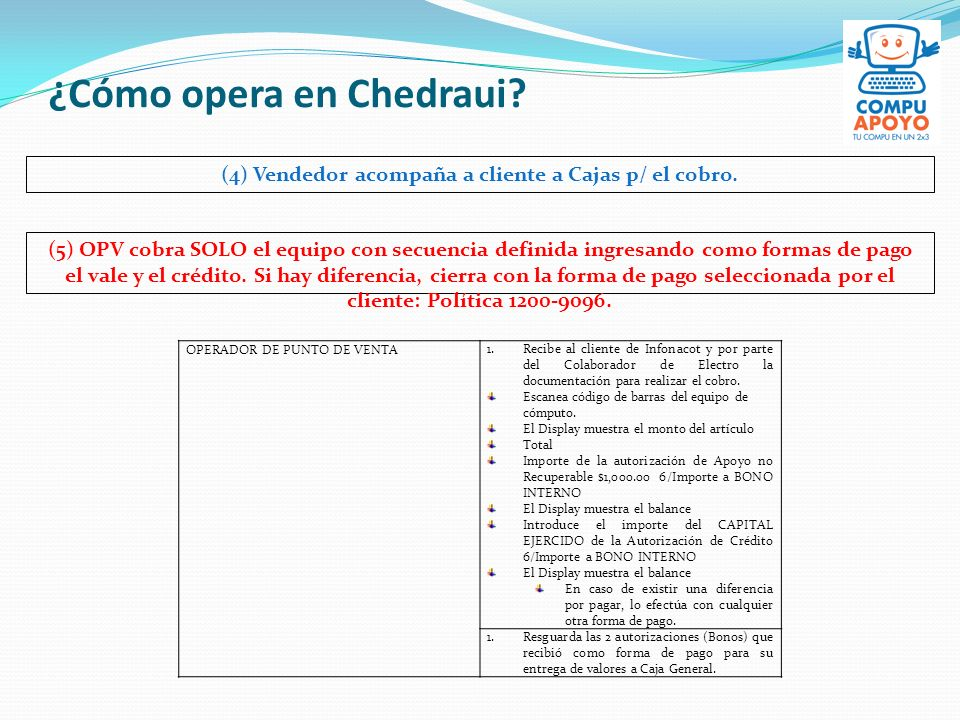 ¿Cómo opera en Chedraui? (4) Vendedor acompaña a cliente a Cajas p/ el cobro. (5) OPV cobra SOLO el equipo con secuencia definida ingresando como form