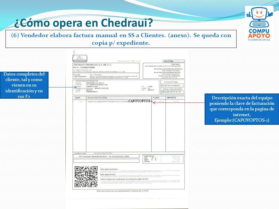 ¿Cómo opera en Chedraui? (6) Vendedor elabora factura manual en SS a Clientes. (anexo). Se queda con copia p/ expediente. Datos completos del cliente,