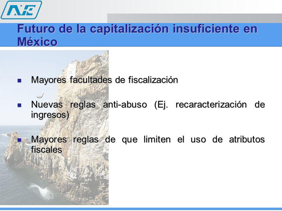 Futuro de la capitalización insuficiente en México Mayores facultades de fiscalización Mayores facultades de fiscalización Nuevas reglas anti-abuso (E