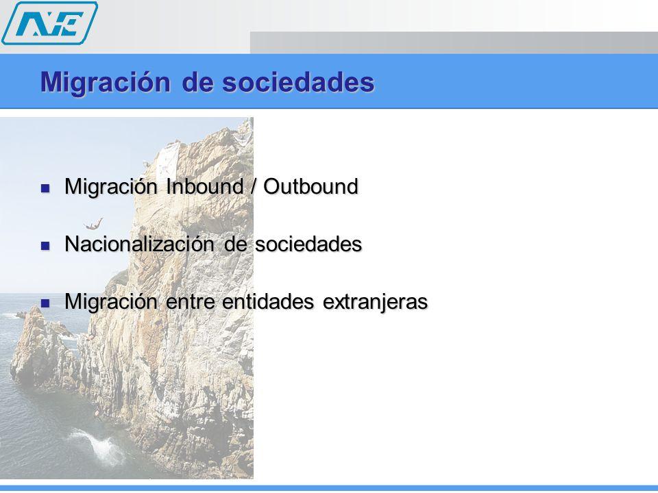 Migración Inbound / Outbound Migración Inbound / Outbound Nacionalización de sociedades Nacionalización de sociedades Migración entre entidades extran